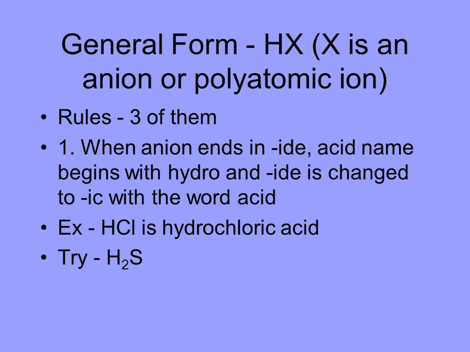General Form - HX (X is an anion or polyatomic ion)