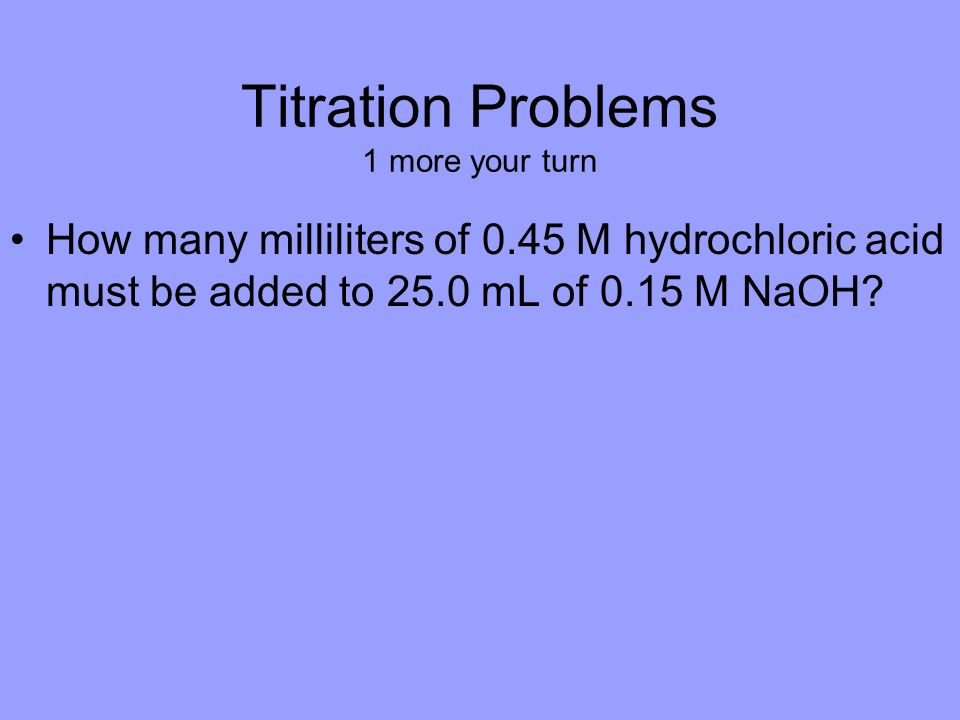 Titration Problems 1 more your turn