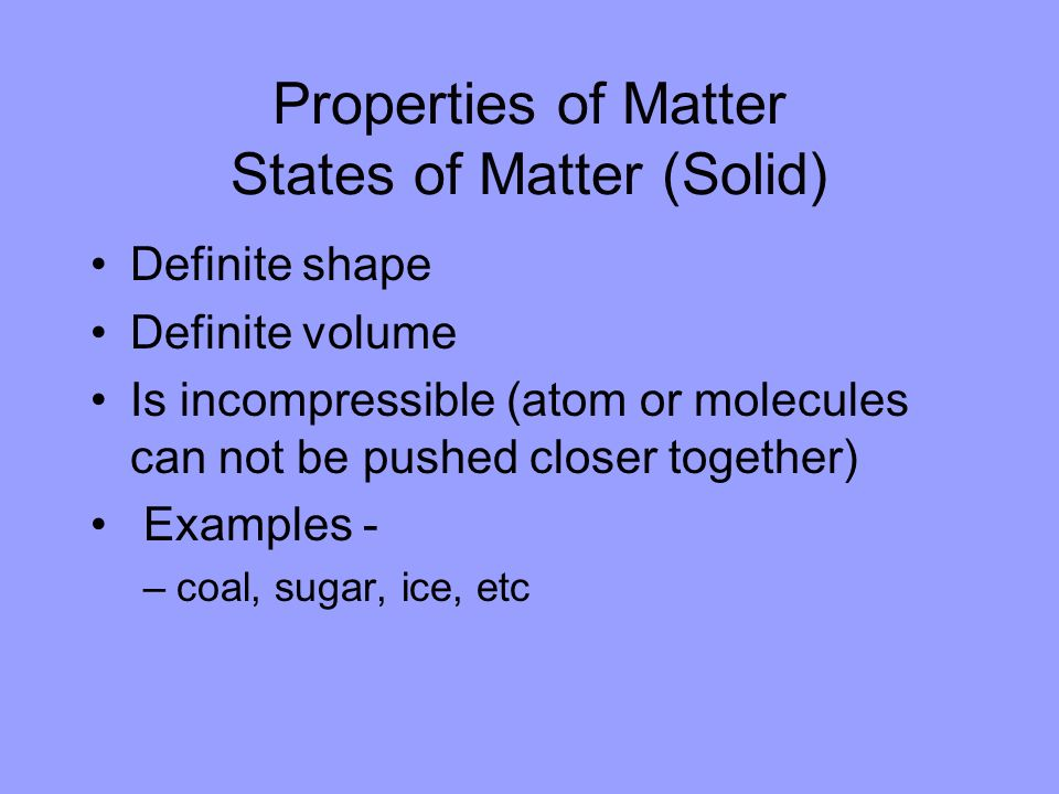 Properties of Matter States of Matter (Solid)