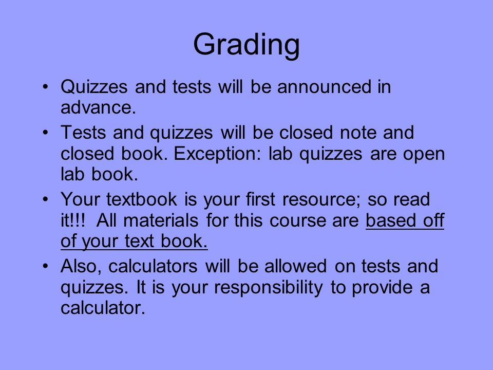 Grading Quizzes and tests will be announced in advance.