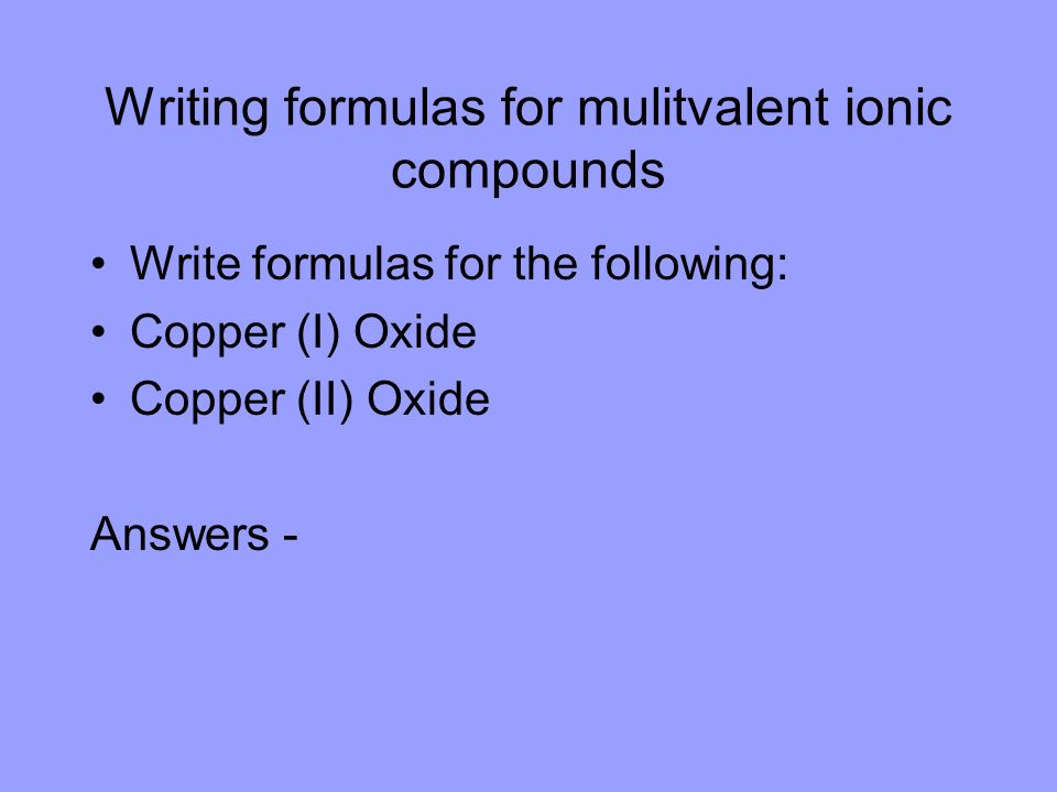 Writing formulas for mulitvalent ionic compounds