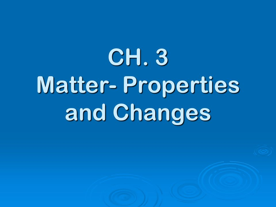 Ch 3 Matter Properties And Changes Ppt Video Online Download