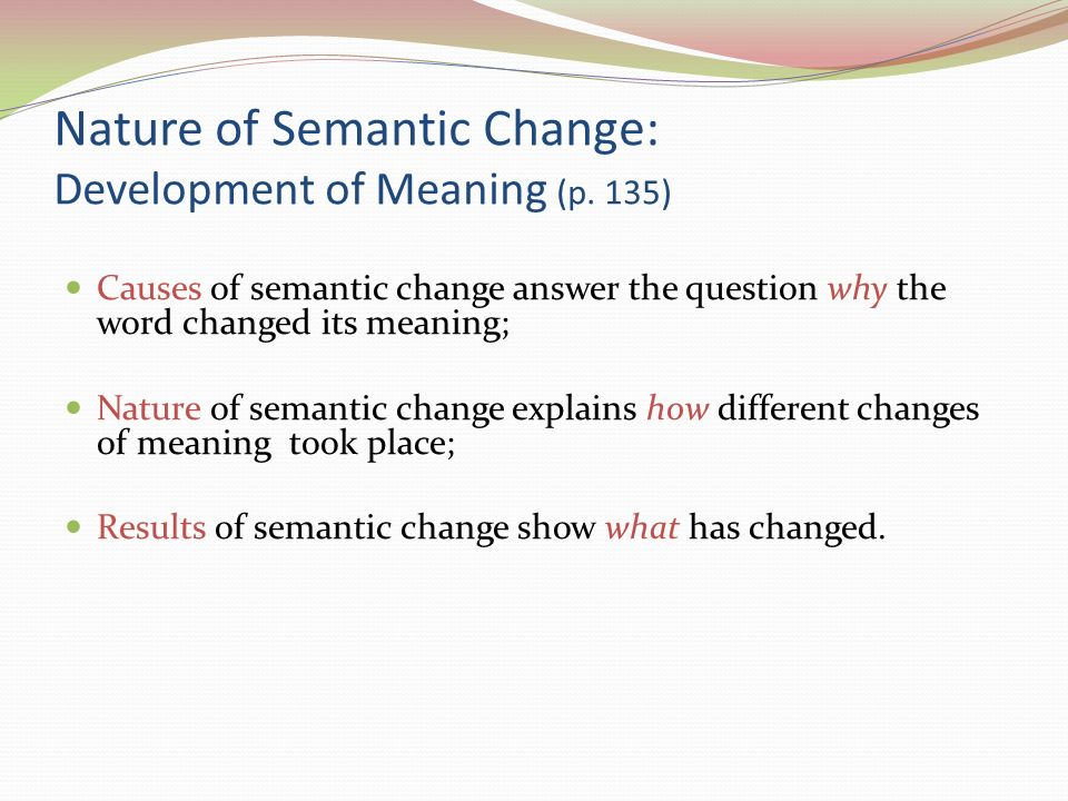 the natural of semantic change What is common to all semantic networks is a declarative  conceptual structures underlying natural  the new knowledge may change the old network by.