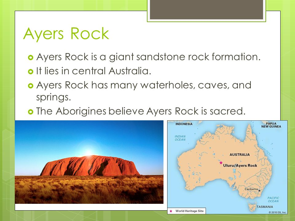 Ayers Rock Ayers Rock is a giant sandstone rock formation.