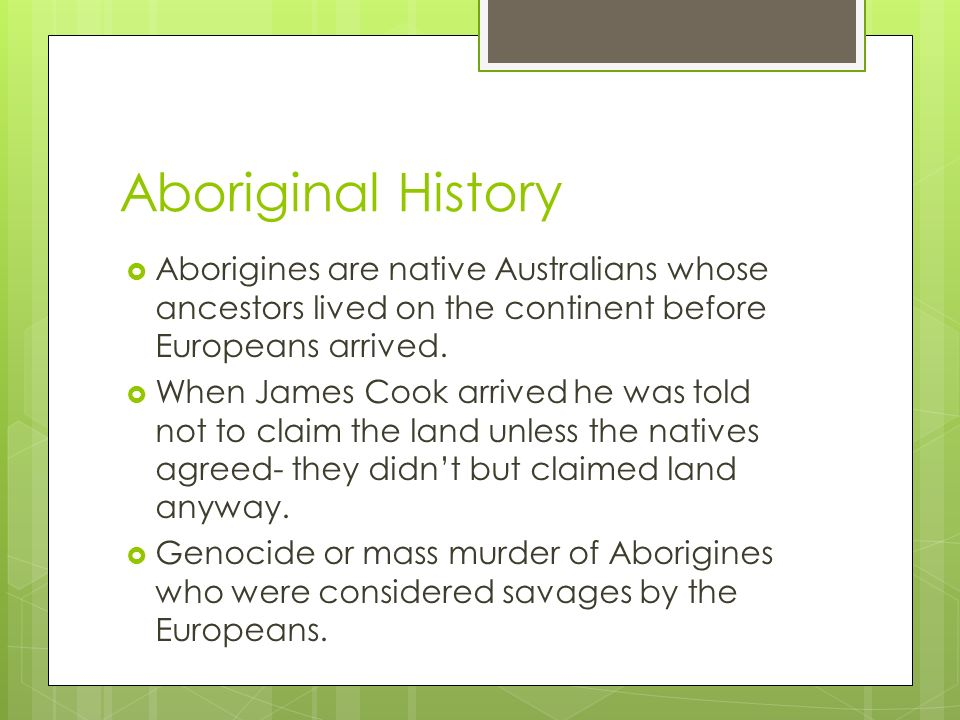 Aboriginal History Aborigines are native Australians whose ancestors lived on the continent before Europeans arrived.