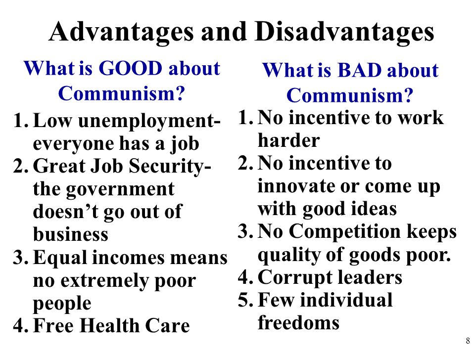 disadvantages of communism What are some advantages and disadvantages of communism if followed correctly and not controlled by people who just want to do whatever they think is the.