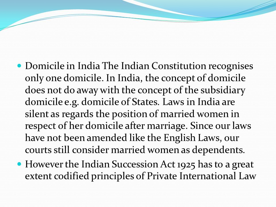 Domicile in India The Indian Constitution recognises only one domicile