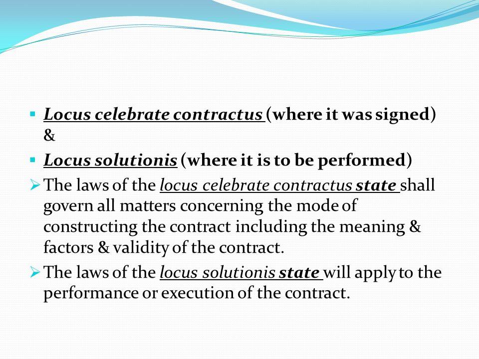 Locus celebrate contractus (where it was signed) &