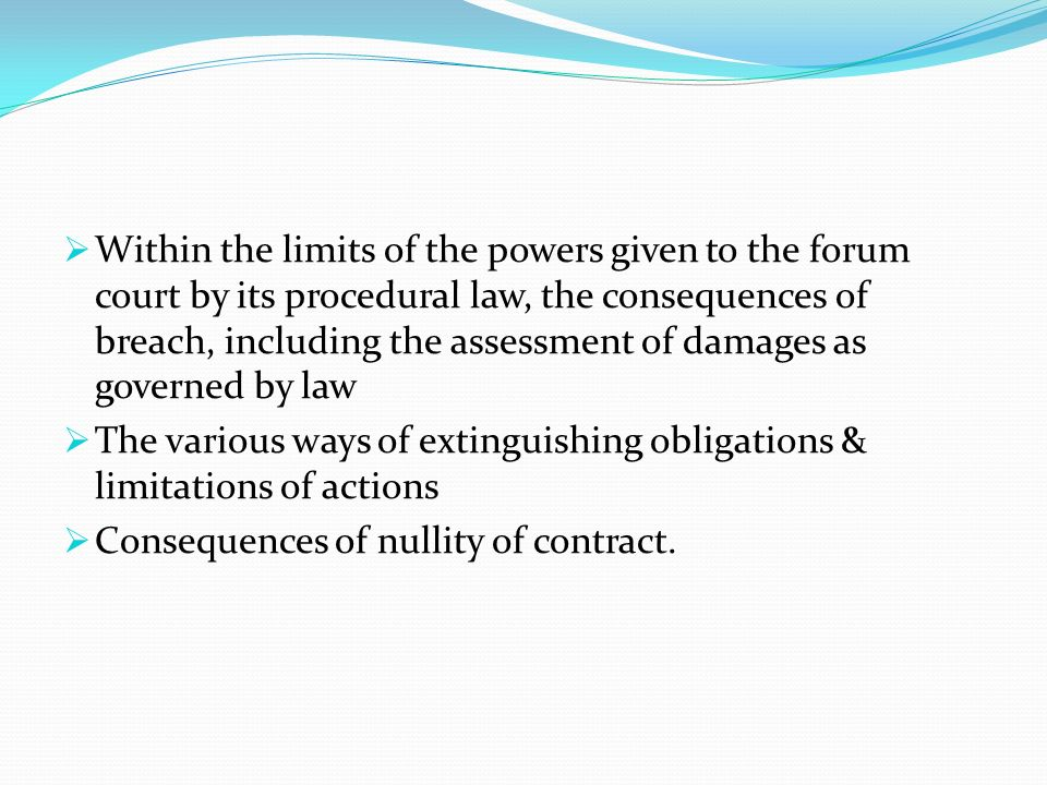 Within the limits of the powers given to the forum court by its procedural law, the consequences of breach, including the assessment of damages as governed by law