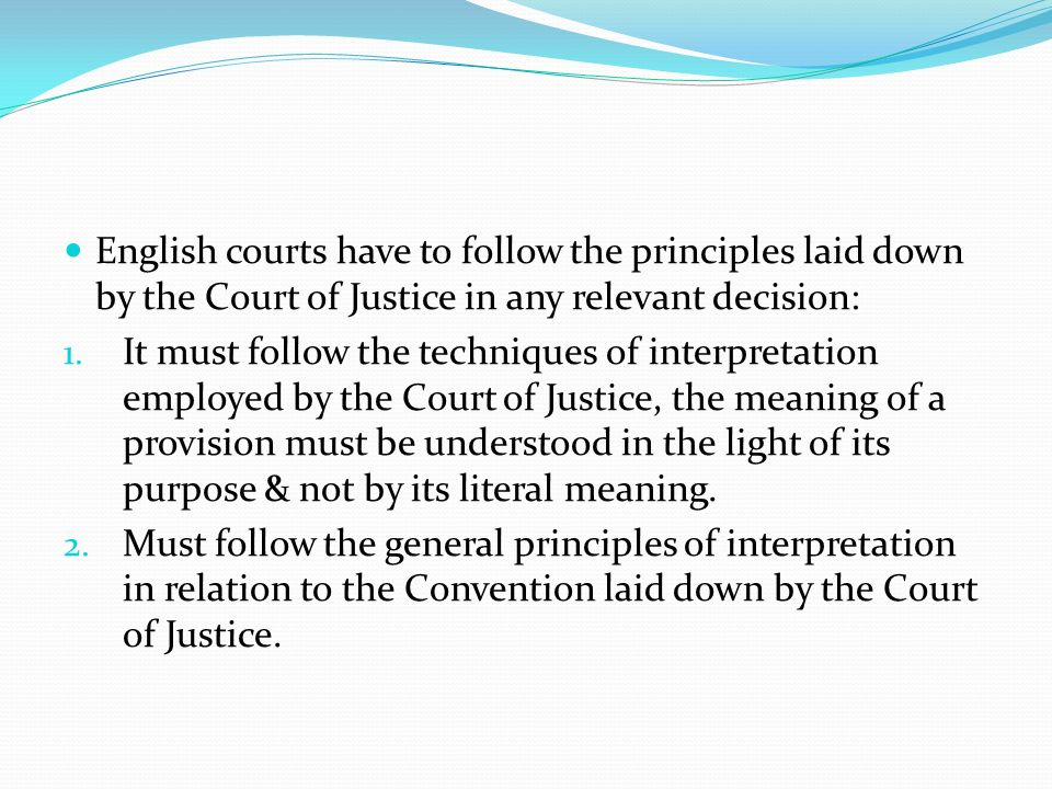 English courts have to follow the principles laid down by the Court of Justice in any relevant decision: