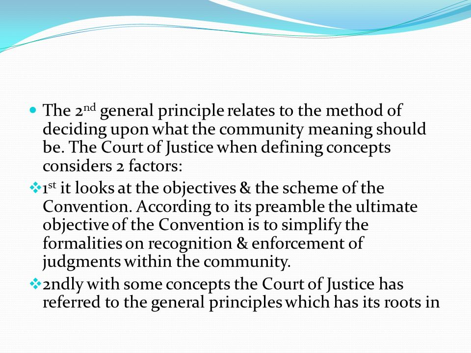 The 2nd general principle relates to the method of deciding upon what the community meaning should be. The Court of Justice when defining concepts considers 2 factors: