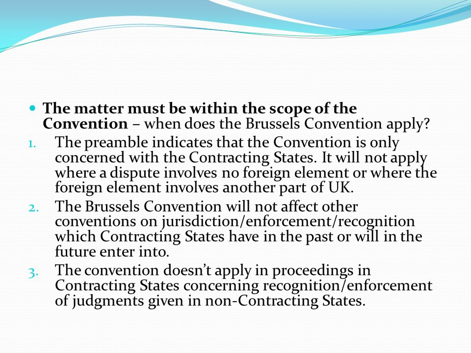 The matter must be within the scope of the Convention – when does the Brussels Convention apply