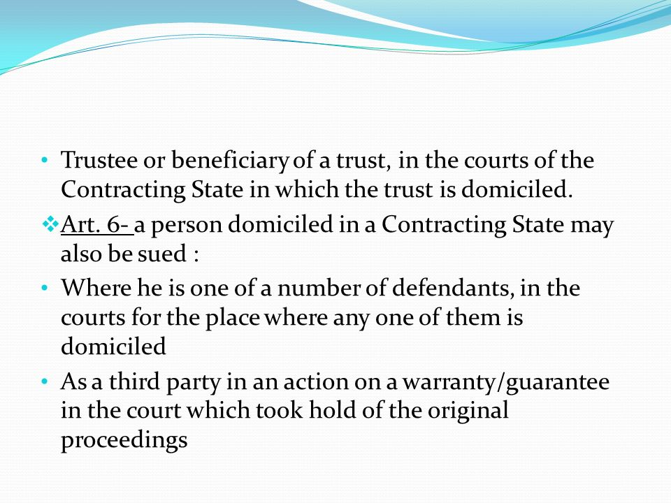 Trustee or beneficiary of a trust, in the courts of the Contracting State in which the trust is domiciled.