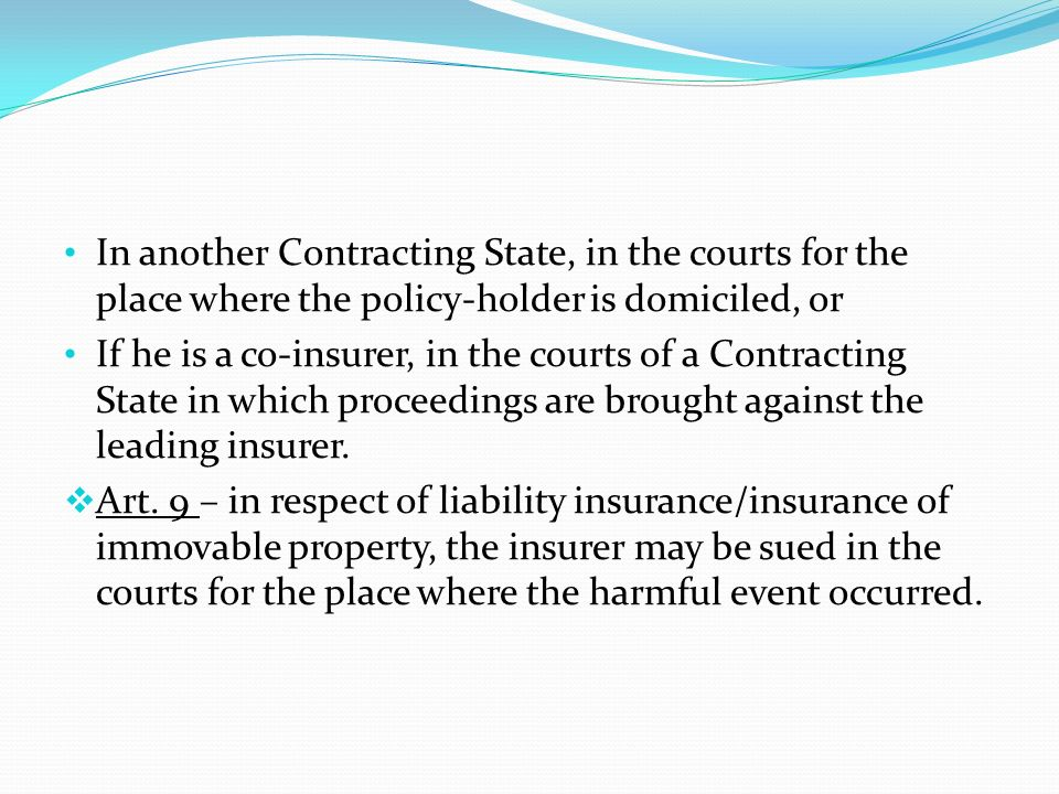 In another Contracting State, in the courts for the place where the policy-holder is domiciled, or