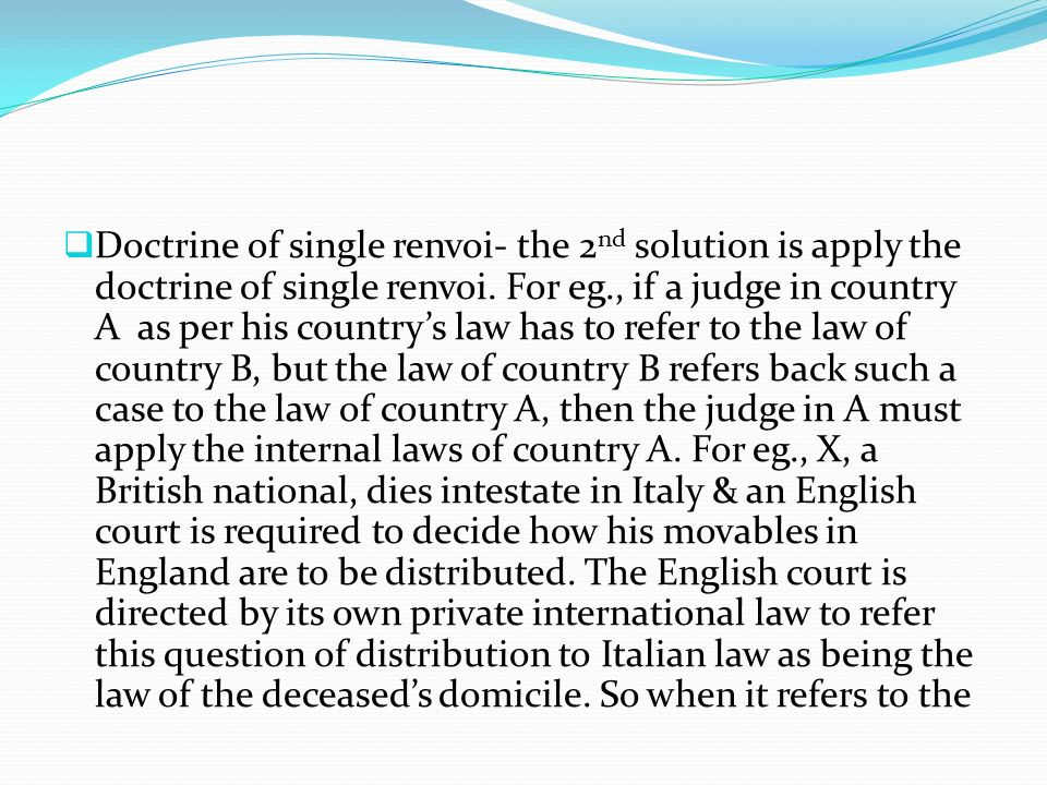 Doctrine of single renvoi- the 2nd solution is apply the doctrine of single renvoi.