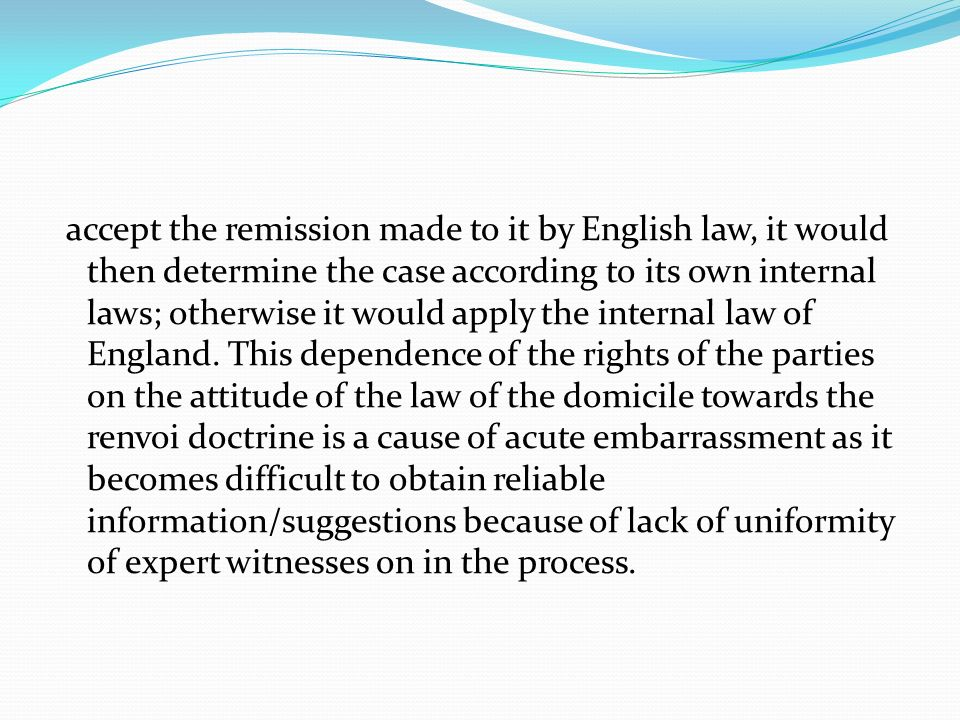 accept the remission made to it by English law, it would then determine the case according to its own internal laws; otherwise it would apply the internal law of England.