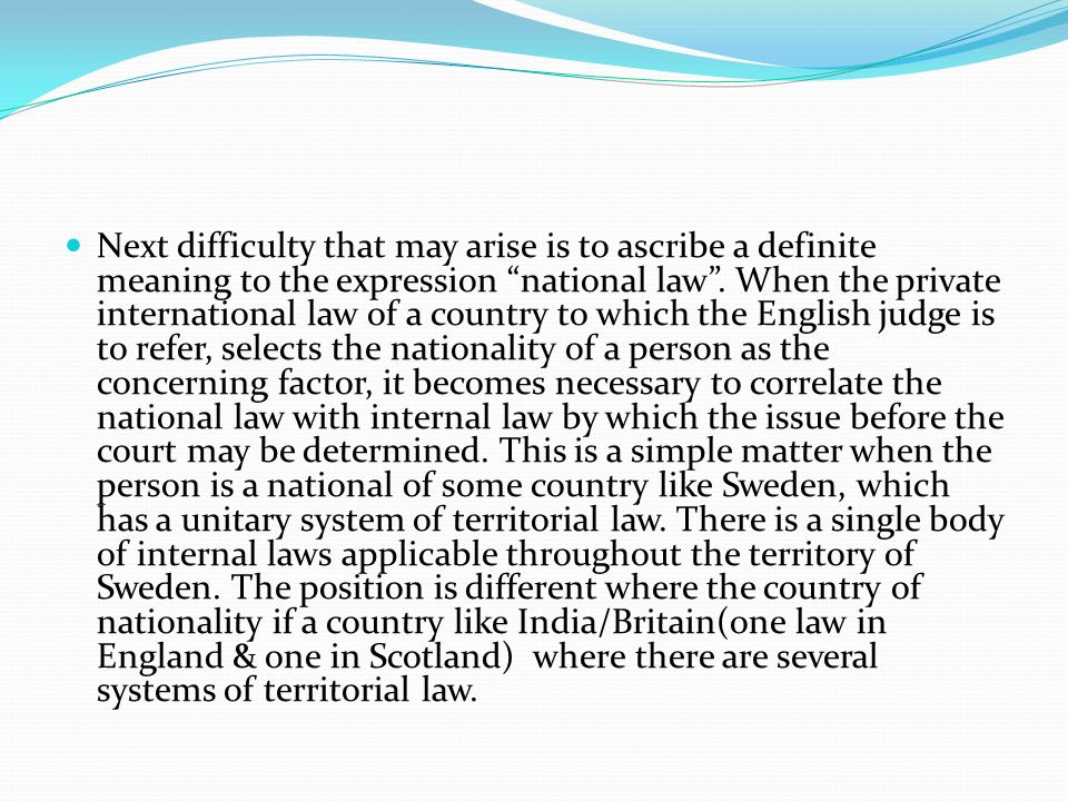 Next difficulty that may arise is to ascribe a definite meaning to the expression national law .