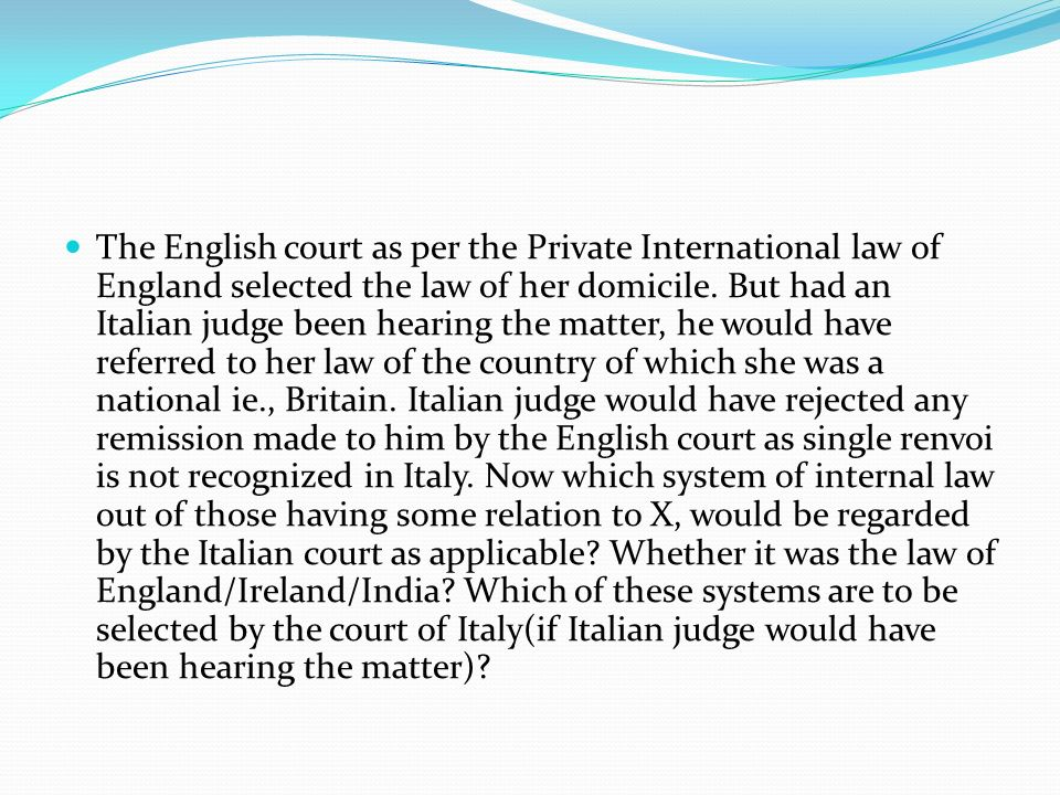 The English court as per the Private International law of England selected the law of her domicile.