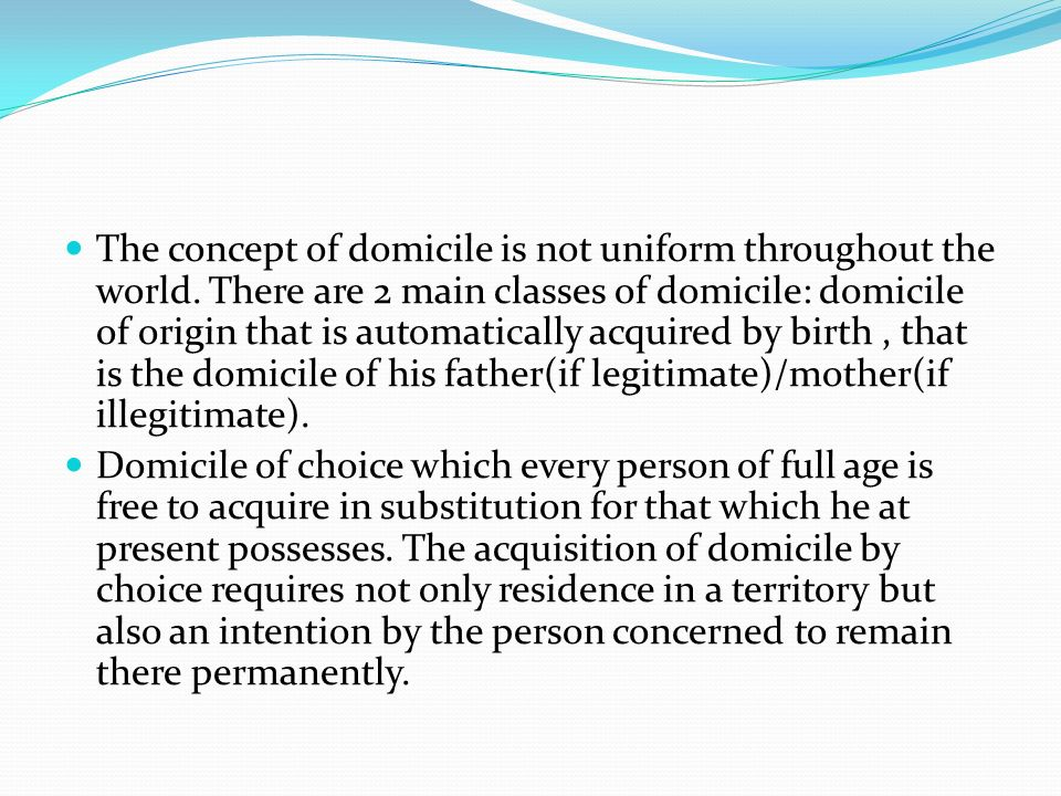 The concept of domicile is not uniform throughout the world