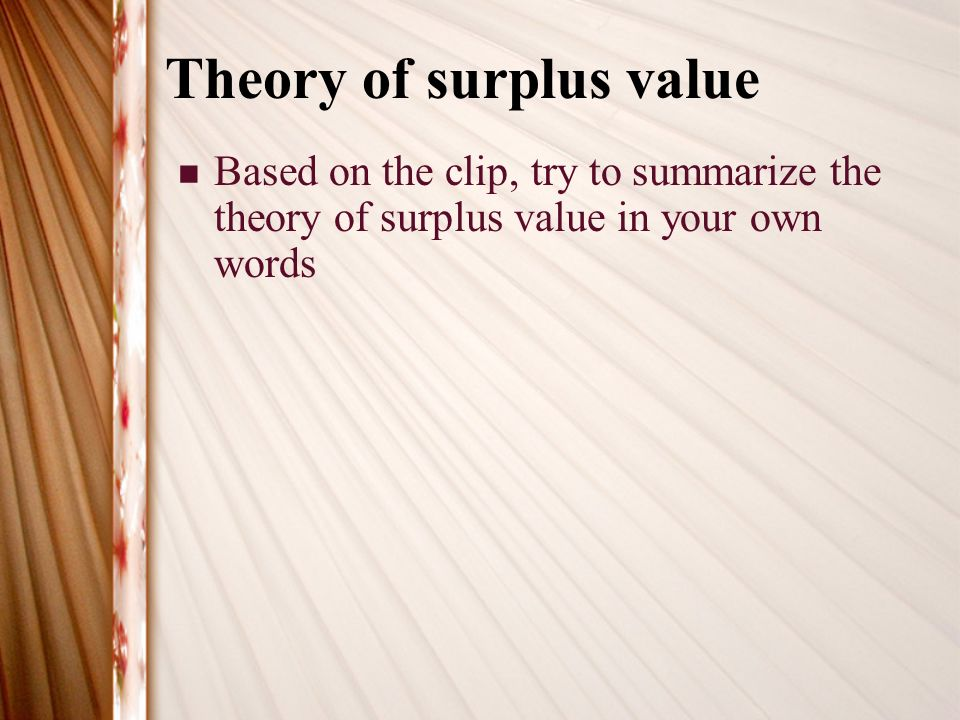 the labor theory of surplus value Best answer: it is called the theory of surplus labor and surplus value in very simplified terms, surplus labor is profit things like rent.