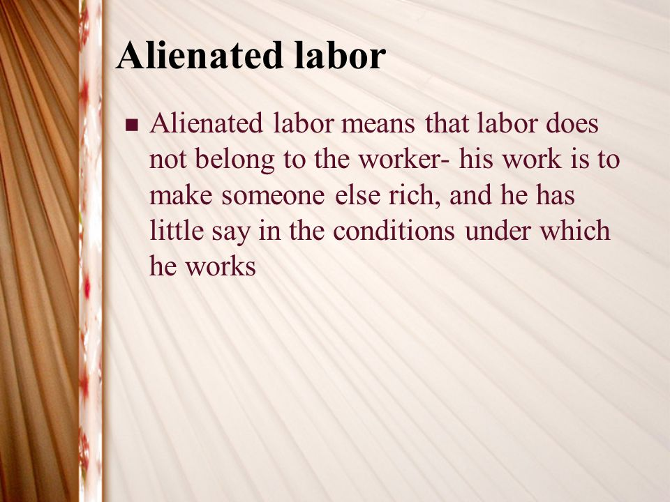 alienated labor theory karl marx This theory of alienation was developed in the book, 'the economic and philosophical manuscripts', written by karl marx, in 1844 the ideology of max weber sixty years later, max weber's writings, especially his book titled 'the protestant ethic and the spirit of capitalism' written between 1904 and 1905, approached capitalism from a different.