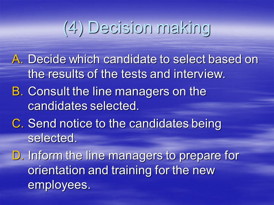(4) Decision making Decide which candidate to select based on the results of the tests and interview.