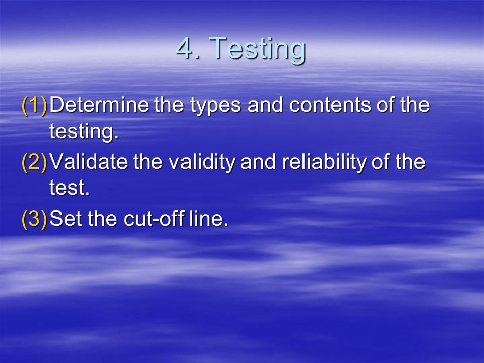 4. Testing Determine the types and contents of the testing.