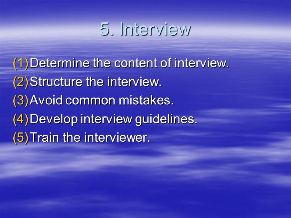 5. Interview Determine the content of interview.