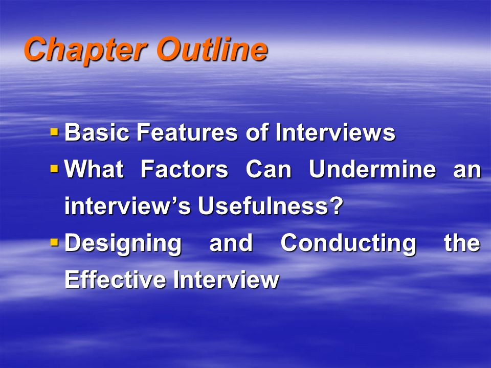 Chapter Outline Basic Features of Interviews