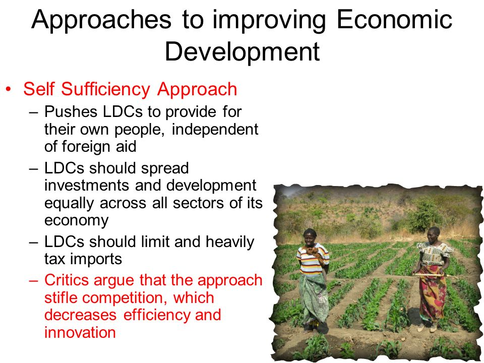 approaches to economic development Economic development is the process by which a nation  any development policy should set limited goals and a gradual approach to avoid falling victim to .