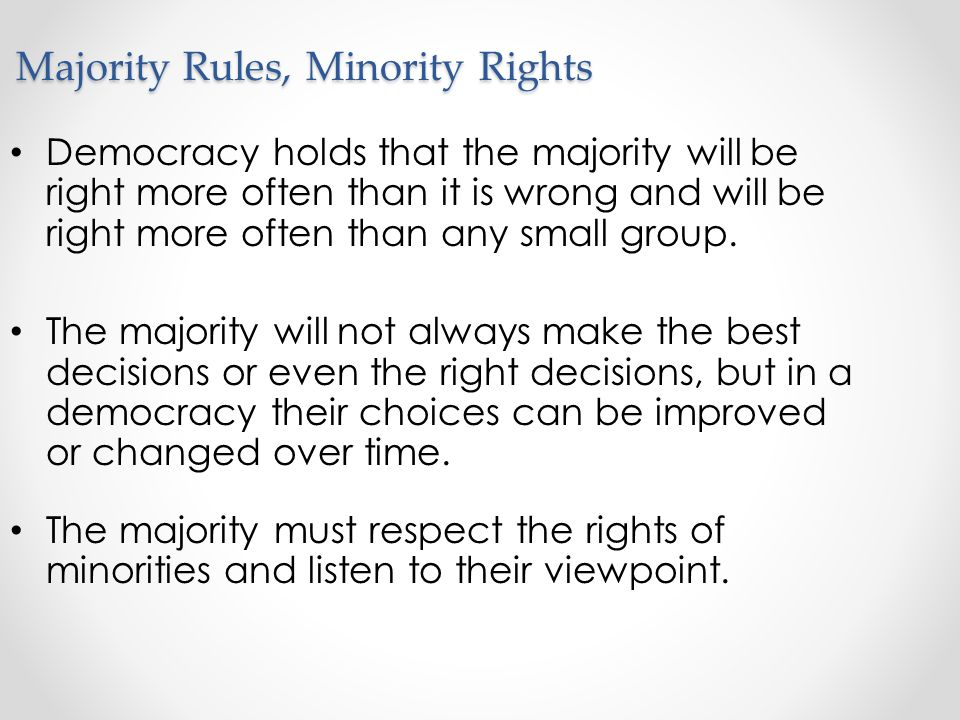 majority rule and minority rights Can majority rule be reconciled with individual and minority rights underlying these questions is the paradox of every government man in a state of nature has maximum freedom limited only by his strength and ability to survive.