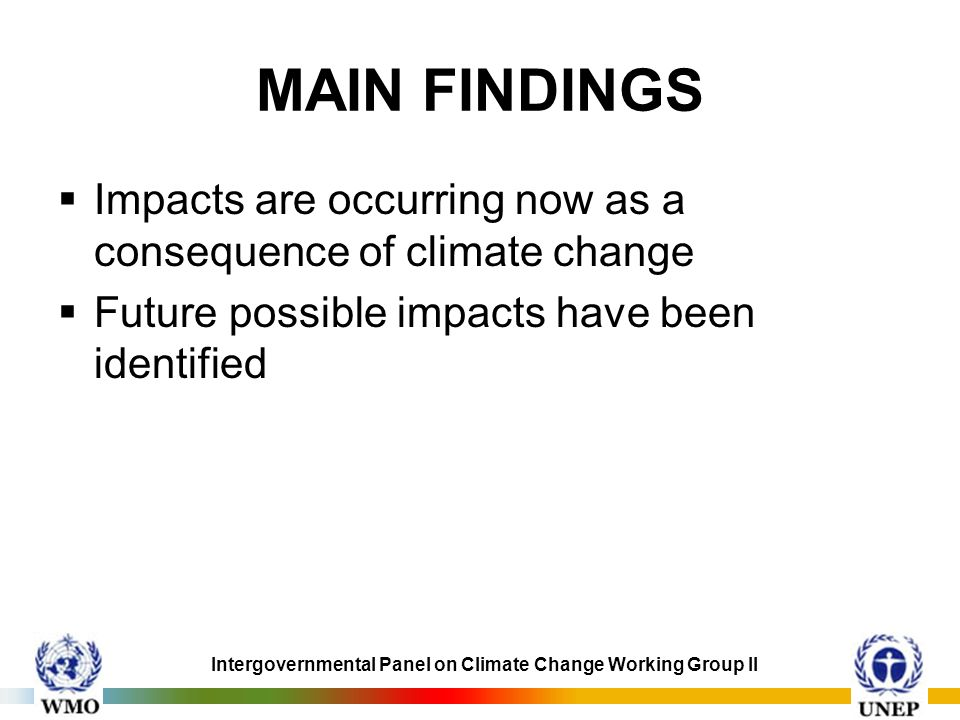 MAIN FINDINGS Impacts are occurring now as a consequence of climate change.