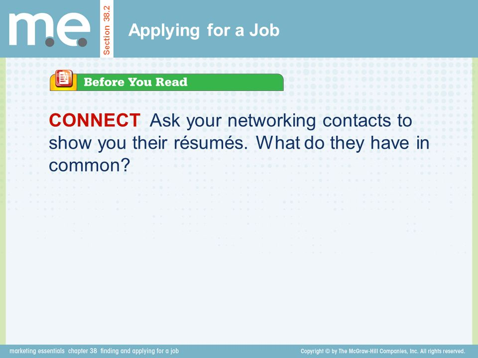 Applying for a Job Section CONNECT Ask your networking contacts to show you their résumés.