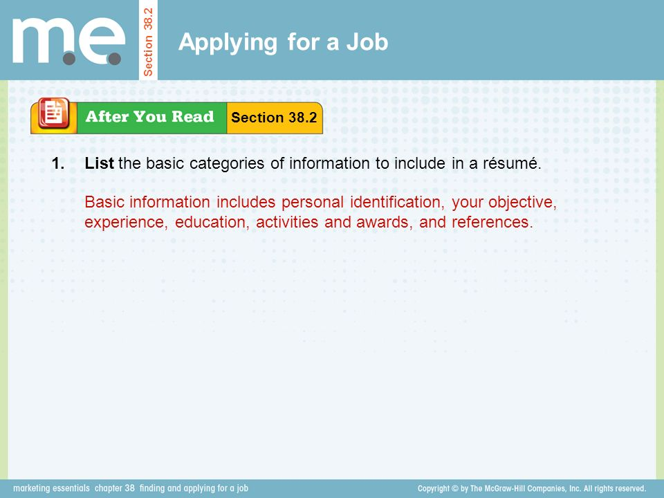 Applying for a Job Section Section List the basic categories of information to include in a résumé.