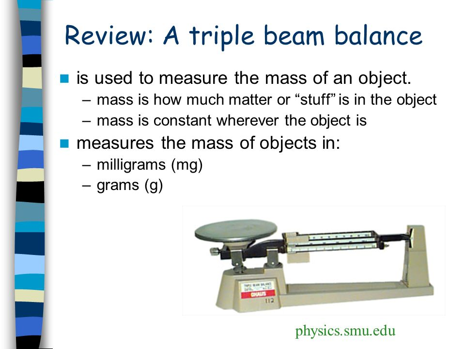 using balance for finding the mass of objects What is the mass of the object (to the closest tenth of a gram) remember to find the mass using a triple beam balance you must add the mass values of each of the three beams type your answer in the space provided below, then hit the submit button .