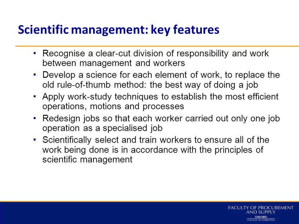features of scientific management Management theories are theories about what good management involves and what behaviours are successful in achieving the goals of business these theories.