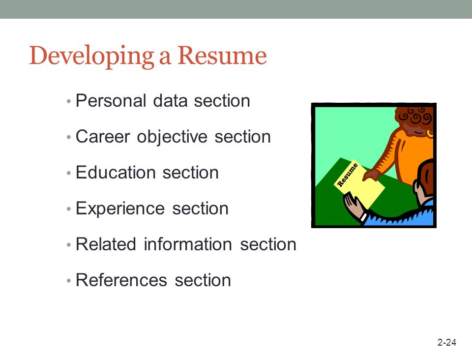 Developing a Resume Personal data section Career objective section