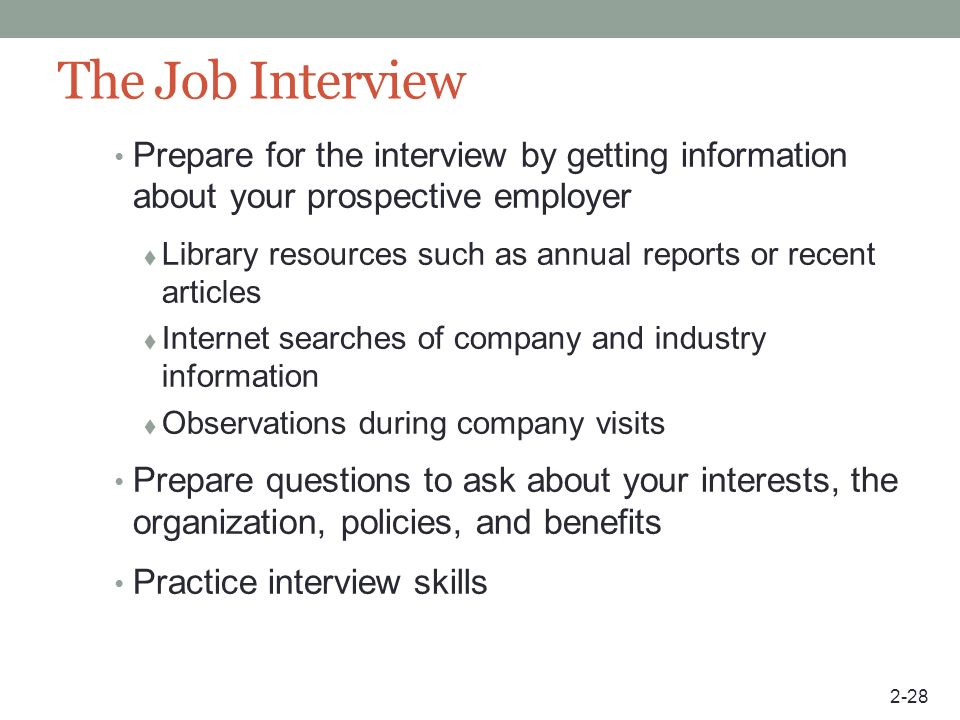 The Job Interview Prepare for the interview by getting information about your prospective employer.