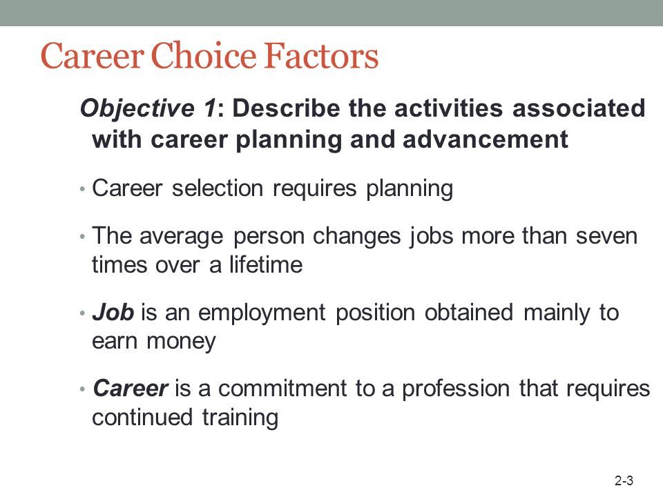 Career Choice Factors Objective 1: Describe the activities associated with career planning and advancement.