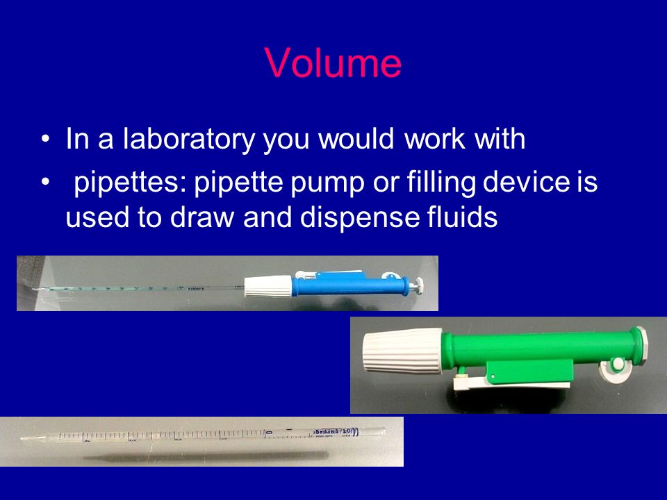Volume In a laboratory you would work with