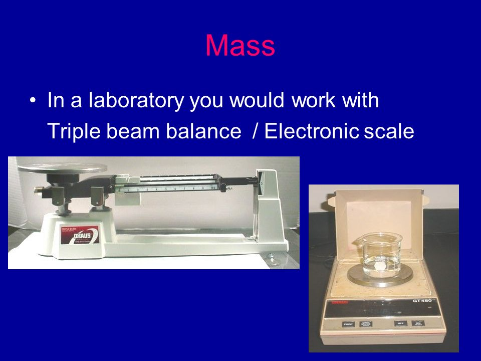 Mass In a laboratory you would work with