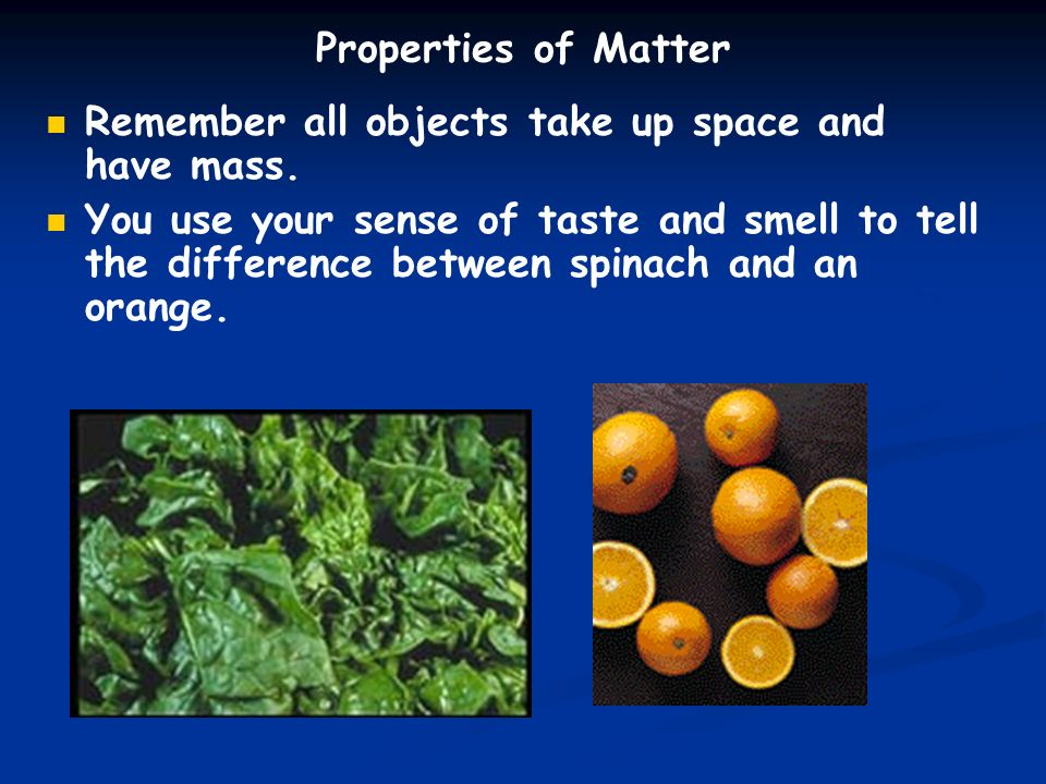 Properties of Matter Remember all objects take up space and have mass.