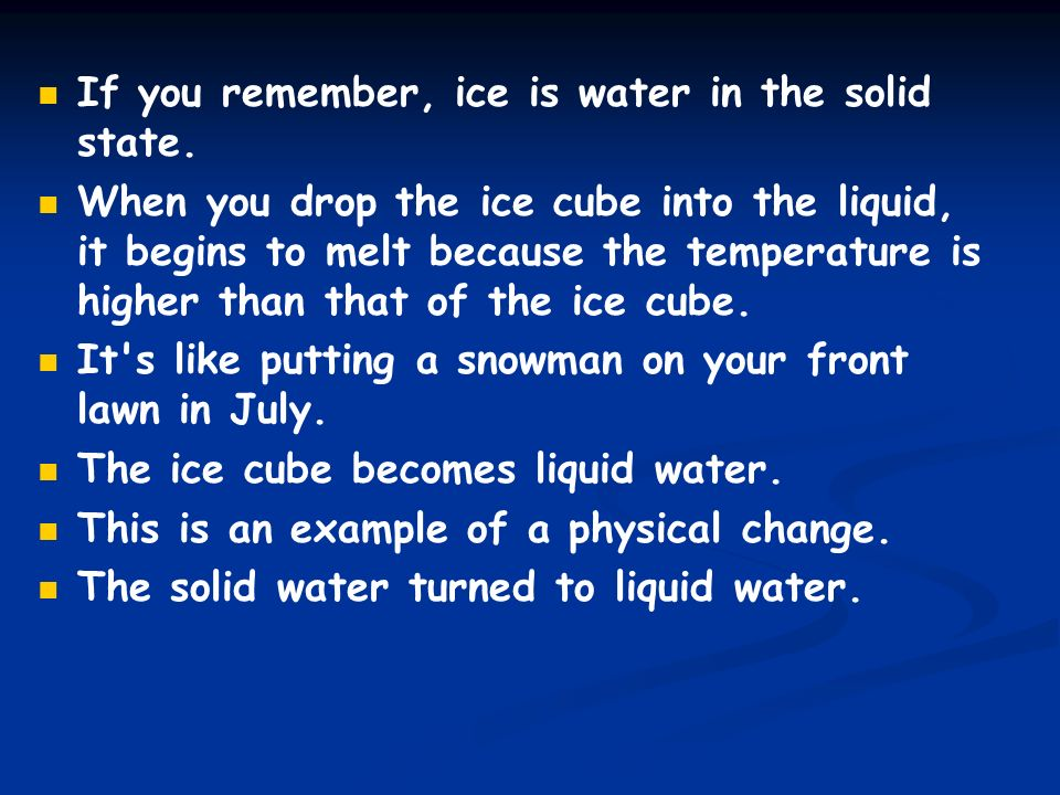 If you remember, ice is water in the solid state.