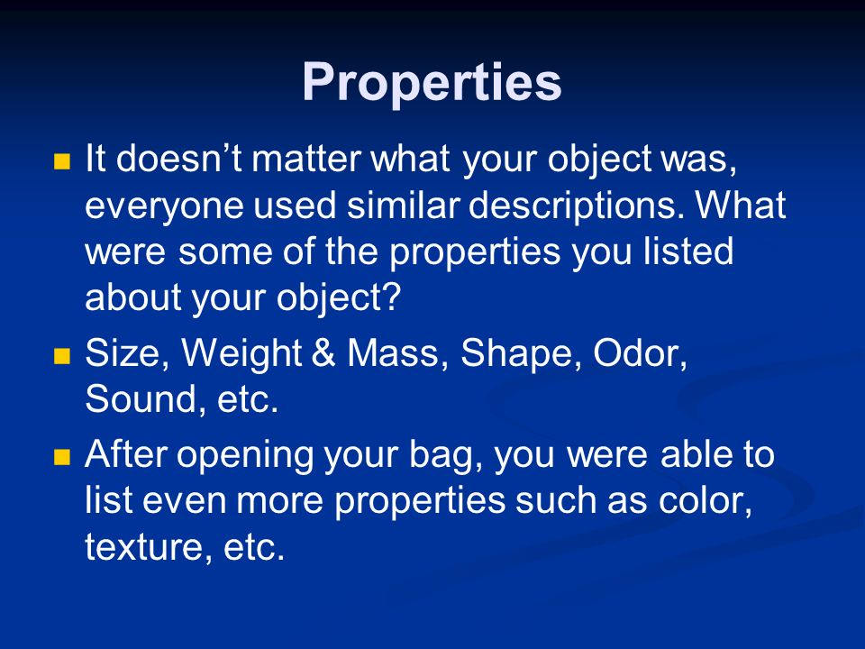 Properties It doesn't matter what your object was, everyone used similar descriptions. What were some of the properties you listed about your object