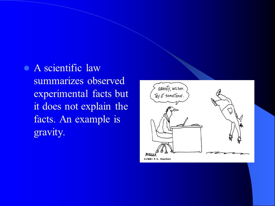 A scientific law summarizes observed experimental facts but it does not explain the facts.
