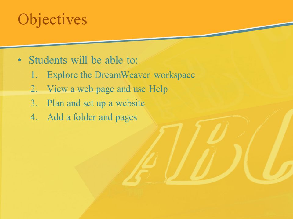 Objectives Students will be able to: Explore the DreamWeaver workspace
