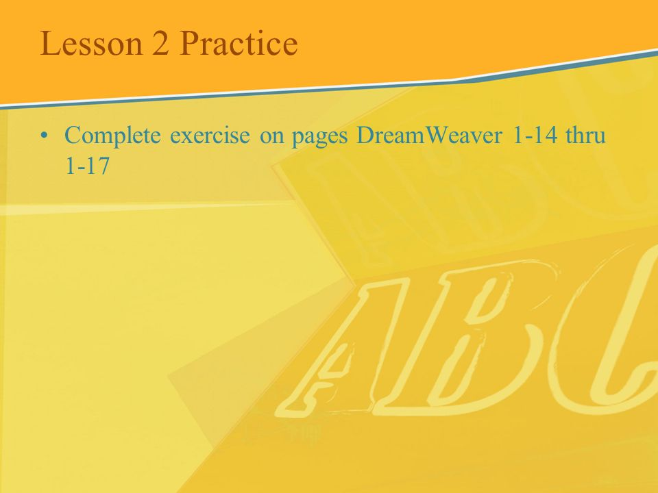 Lesson 2 Practice Complete exercise on pages DreamWeaver 1-14 thru 1-17