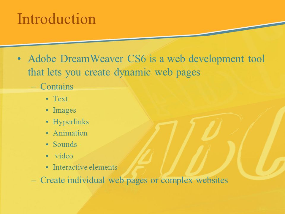 Introduction Adobe DreamWeaver CS6 is a web development tool that lets you create dynamic web pages.