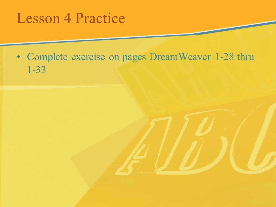 Lesson 4 Practice Complete exercise on pages DreamWeaver 1-28 thru 1-33