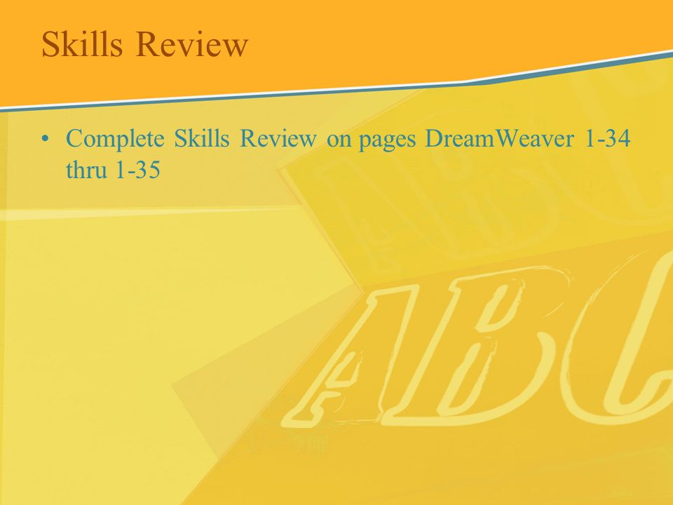 Skills Review Complete Skills Review on pages DreamWeaver 1-34 thru 1-35